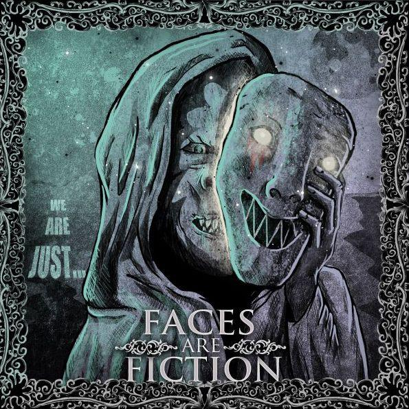 FACES ARE FICTION – WE ARE JUST (2013)