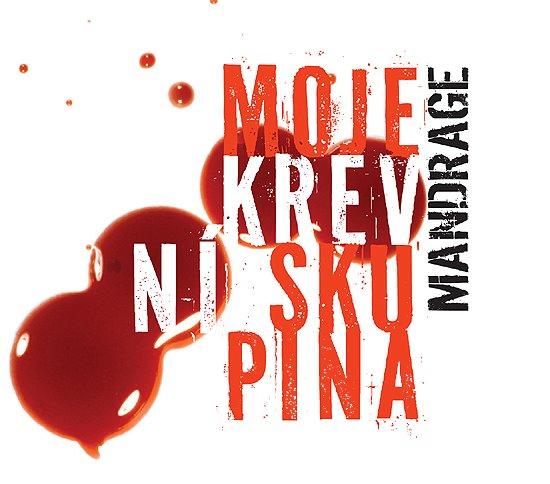 Mandrage – Moje krevní skupina (2011)
